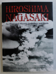 HIROSHIMA , NAGASAKI , AN ILLUSTRATED HISTORY , ANTHOLOGY AND GUIDE by MAGNUS BARTLETT and ROBERT O ' CONNOR , 2015