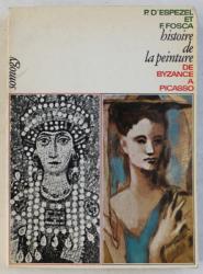 HISTOIRE DE LA PEINTURE  - DE BYZANCE A PICASSO par P. D' ESPEZEL et F.FOSCA, 1967