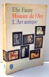 HISTOIRE DE L`ART, L`ART ANTIQUE par ELIE FAURE , 1965