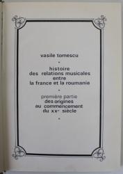 HISTOIRE DES RELATIONS MUSICALES ENTRE LA FRANCE ET LA ROUMANIE / DES ORIGINES AU COMMENCEMENT DU XX SIECLE - PRMIERE PARTIE- VASILE TOMESCU