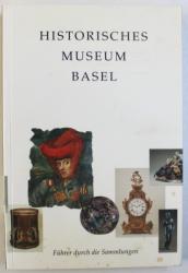 HISTORICHES MUSEUM BASEL  -  FUHRER DURCH DIE SAMMLUNGEN von LUKAS HARTMANN , 1994