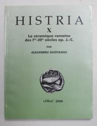 HISTRIA  X. - LA CERAMIQUE ROMAINE DES Ier - III e SIECLES ap. J.-C. par ALEXANDRU SUCEVEANU , 2000