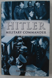 HITLER - MILITARY COMMANDER by RUPERT MATTHEWS , 2014