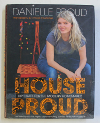 HOUSE PROUD , HIP CRAFT FOR THE MODERN HOMEMAKER by DANIELLE PROUD , 2006