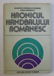 HRONICUL HANDBALULUI ROMANESC de DUMITRU POPESCU COLIBASI , RADU BADESCU , 1981