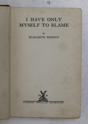 I HAVE ONLY MYSELF TO BLAME by ELIZABETH BIBESCO , 1922