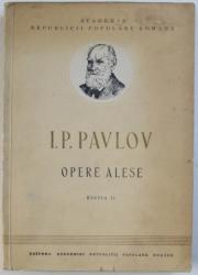 I. P. PAVLOV - OPERE ALESE , EDITIA II - A , 1952