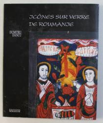 ICONES SUR VERRE DE ROUMANIE par DUMITRU DANCU , 1998