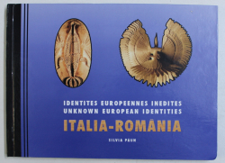 IDENTITES EUROPEENNES INEDITES  ITALIA  - ROMANIA par SILVIA PAUN , EDITIE BILINGVA FRANCEZA - ENGLEZA , 1998