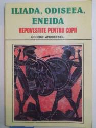 ILIADA , ODISEEA , ENEIDA . REPOVESTITE PENTRU COPII de GEORGE ANDREESCU