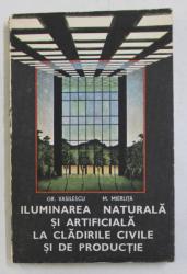 ILUMINAREA NATURALA SI ARTIFICIALA LA CLADIRILE CIVILE SI DE PRODUCTIE de GR. VASILESCU si M . MIERLITA , 1984