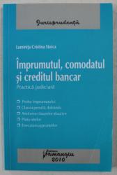 IMPRUMUTUL , COMODATUL SI CREDITUL BANCAR - PRACTICA JUDICIARA de LUMINITA CRISTINA STOICA , 2010