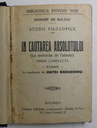 IN CAUTAREA ABSOLUTULUI - roman de HONORE DE BALZAC , EDITIE INTERBELICA