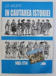IN CAUTAREA ISTORIEI 1485-1714 de J. F. AYLETT , 2000