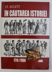 IN CAUTAREA ISTORIEI 1714-1900 de J. F. AYLETT , 2001