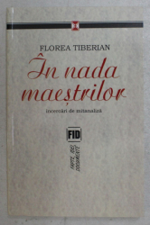 IN NADA MAESTRILOR , INCERCARI DE MITANALIZA de FLOREA TIBERIAN , 2005