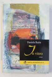 IN VITRO  - roman de DANIELA RATIU  , 2006