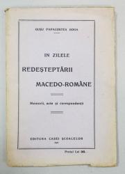 IN ZILELE REDESTEPTARII MACEDO-ROMANE. MEMORII, ACTE SI CORESPONDENTA de GUSU PAPACOSTEA GOGA - BUCURESTI, 1927