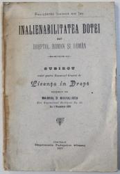 INALIENABILITATEA  DOTEI IN DREPTUL ROMAN SI ROMAN , subiect tratat pentru examenul general de Licenta in Drept de MAIORUL D. KIRCULESCU , 1905