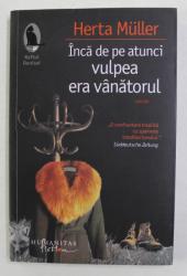 INCA DE PE ATUNCI VULPEA ERA VANATORUL de HERTA MULLER , 2009