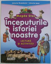 INCEPUTURILE ISTORIEI NOASTRE - LECTURA SI ACTIVITATI de MAGDA STAN , 2018