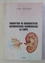 INDREPTAR IN DIAGNOSTICUL NEFROPATIILOR GLOMERULARE LA COPIL de OVIDIU BRUMARIU , 1999