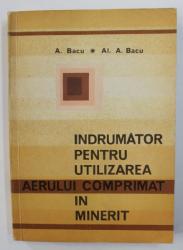 INDRUMATOR PENTRU UTILIZAREA AERULUI COMPRIMAT IN MINERIT de A. BACU su AL. A . BACU , 1972