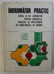 INDRUMATOR PRACTIC  UZINAL SI DE LABORATOR PENTRU CONTROLUL PRECIZIEI DE PRELUCRARE IN CONSTRUCTIA DE MASINI de STURZU A . ...BRAGARU A . , 1976