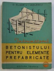 INDRUMATORUL BETONISTULUI PENTRU ELEMENTE PREFABRICATE de D. ELIADE si I. VASILESCU, 1963