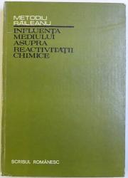INFLUENTA MEDIULUI ASUPRA REACTIVITATII CHIMICE de METODIU RAILEANU , 1981