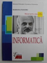 INFORMATICA  - MANUAL PENTRU CLASA A 12 - A de MARIANA PANTIRU , 2017