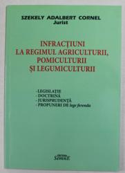 INFRACTIUNI LA REGIMUL AGRICULTURII , POMICULTURII SI LEGUMICULTURII de SZEKELY ADALBERT CORNEL , 2015