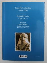 INSEMNARI ZILNICE - ANUL 1919 - , * POVESTI. INSULA SERPILOR , SAMANTA INTELEPCIUNII , POVESTE DE CRACIUN , de REGINA MARIA A ROMANIEI , TRADUCERE de  GEORGIANA TUGURAN , 2014