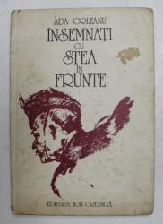 INSEMNATI CU STEA IN FRUNTE , POVESTIRI DIN RAZBOIUL DE INDEPENDENTA 1877 de ADA ORLEANU , ILUSTRATII de NICOLAE GRIGORESCU , SAVA HENTIA , CAROL POPP DE SZATHMARY , 1977