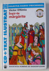INSIR-TE , MARGARITE . POEM FEERIC IN CINCI ACTE + CD de VICTOR EFTIMIU , ILUSTRATII de VASILE SOCOLIUC , 2004