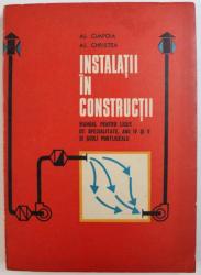INSTALATII IN CONSTRUCTII  - MANUAL PENTRU LICEE DE SPECIALITATE , ANII IV si V SI SCOLI POSTLICEALE de AL. CIMPOIA si AL. CRISTEA , 1975