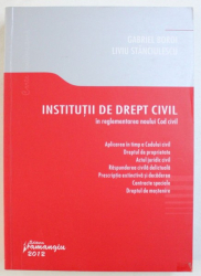 INSTITUTII DE DREPT CIVIL IN REGLEMENTAREA NOULUI COD CIVIL  de GABRIEL BOROI, LIVIU STANCIULESCU , 2012