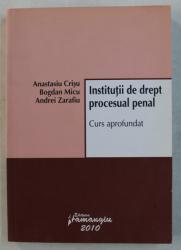 INSTITUTII DE DREPT PROCESUAL PENAL , CURS APROFUNDAT de ANASTASIU CRISU ... ANDREI ZARAFIU , 2010