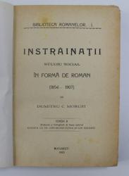 INSTRAINATII , STUDIU SOCIAL IN FORMA DE ROMAN 1854-1907 , EDITIA A II A REVAZUTA SI INDREPTATA DE INSUSI AUTORUL , 1912