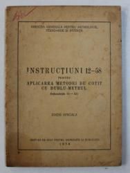 INSTRUCTIUNI 12 - 58 PENTRU APLICAREA METODEI DE COTIT CU DUBLU - METRUL , 1958
