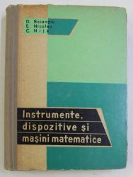INSTRUMENTE , DISPOZITIVE SI MASINI MATEMATICE de D. BOIANGIU , E. NICOLAU , C. NITA , 1963