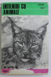 INTALNIRI CU ANIMALE de IONEL POP , Bucuresti 1972