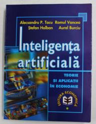 INTELIGENTA ARTIFICIALA - TEORIE SI APLICATII IN ECONOMIE de ALECSANDRU P. TACU ..AUREL BURCIU , 1998