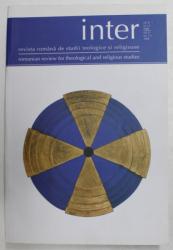 INTER - REVISTA ROMANA DE STUDII TEOLOGICE SI RELIGIOASE , VOLUMUL II  , NR. 1- 2 , 2008 , TEXT IN ROMANA SI ENGLEZA