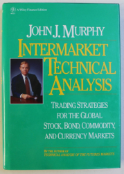INTERMARKET TECHNICAL ANALYSIS , TRADING STRATEGIES FOR THE GLOBAL STOCK , BOND , COMMODITY , AND CURRENCY MARKETS by JOHN J. MURPHY , 1991