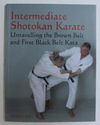 INTERMEDIATE SHOTOKAN KARATE , UNRAVELLING THE BROWN BELT AND FIRST BLACK BELT KATA by ASHLEY CROFT , 2009