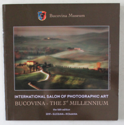 INTERNATIONAL SALON OF PHOTOGRAPHIC ART - BUCOVINA - THE 3 RD MILLENIUM , 2019