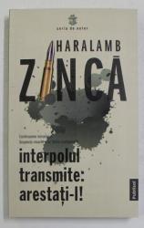 INTERPOLUL TRANSMITE : ARESTATI - L de HARALAMB ZINCA , 2021