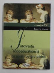 INTERVENTIA SOCIOEDUCATIONALA CA SPRIJIN PENTRU PARINTI de ECATERINA VRASMAS , 2008