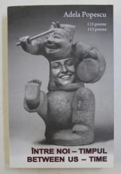 INTRE NOI  - TIMPUL / BETWEEN US - TIME  - 115 POEME de ADELA POPESCU , EDITIE BILINGVA ROMANA  - ENGLEZA , 2013 , PREZINTA HALOURI DE APA *, DEDICATIE*